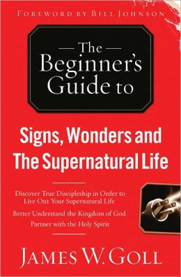 The Beginner's Guide to Signs, Wonders and The Supernatural Life