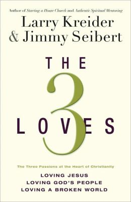 The 3 Loves: The Three Passions of the Heart of Christianity - Loving Jesus, Loving God's People, Loving a Broken World