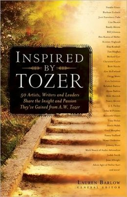 Inspired by Tozer: 50 Artists, Writers and Leaders Share the Insight and Passion They've Gained from A.W. Tozer