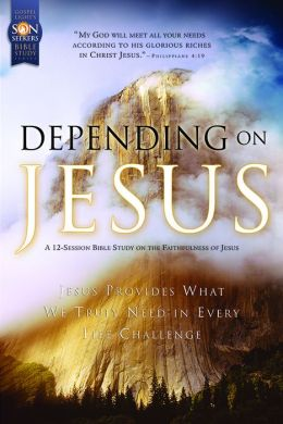 Depending on Jesus: Son Seekers Bible Study Series #1: Jesus Provides What We Truly Need in Every Life Challenge