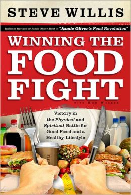 Winning the Food Fight: Victory in the Physical and Spiritual Battle for Good Food and a Healthy Lifestyle