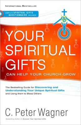 Your Spiritual Gifts Can Help Your Church Grow: The Bestselling Guide to Discovering and Understanding Your Unique Spiritual Gifts and Using Them to B
