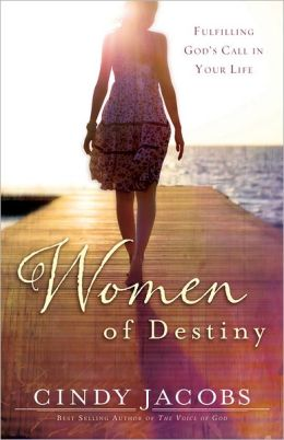 Women of Destiny: Releasing You to Fulfill God's Call in Your Life Cindy Jacobs