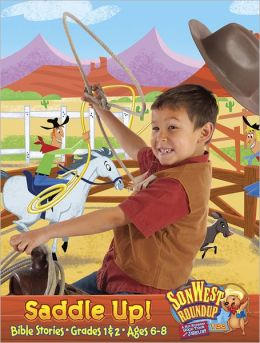 Sonwest Roundup Saddle Up! Bible Stories Ages 6 to 8 Grades 1 & 2