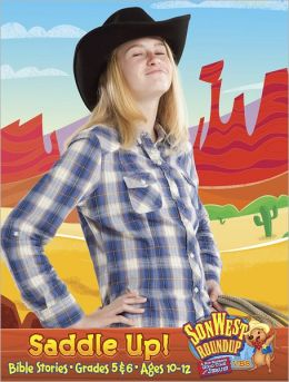 Sonwest Roundup Saddle Up! Bible Stories Ages 10 to 12 Grades 5 & 6