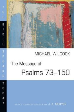 The Message of Psalms 73-150: Songs for the People of God
