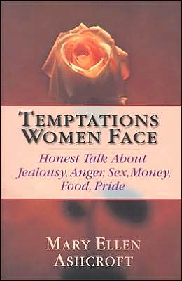 Temptations Women Face: Honest Talk About Jealousy, Anger, Sex, Money, Food, Pride