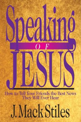 Speaking of Jesus: How To Tell Your Friends the Best News They Will Ever Hear