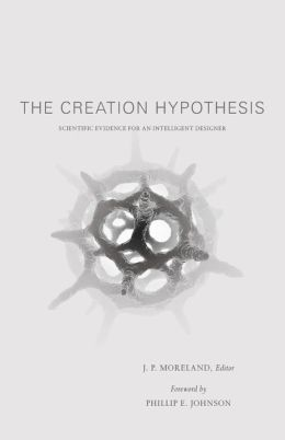 Creation Hypothesis: Scientific Evidence for an Intelligent Designer