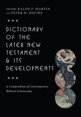 Dictionary of the Later New Testament and Its Developments