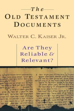 Old Testament Documents: Are They Reliable and Relevant?
