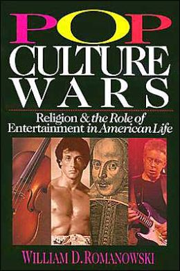 Pop Culture Wars: Religion and the Role of Entertainment in American Life
