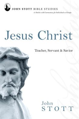 Jesus Christ: Teacher, Servant & Savior