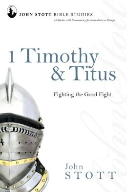 1 Timothy and Titus: Fighting the Good Fight