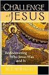 Challenge of Jesus: Rediscovering Who Jesus Was and Is