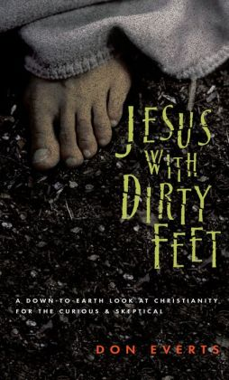 Jesus with Dirty Feet: A Down-to-Earth Look at Christianity for the Curious & Skeptical