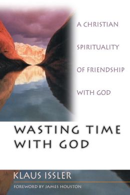 Wasting Time with God: A Christian Spirituality of Friendship with God
