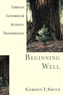 Beginning Well: Christian Conversion & Authentic Transformation
