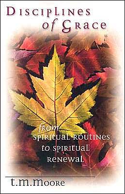 Disciplines of Grace: From Spiritual Routines to Spiritual Renewal
