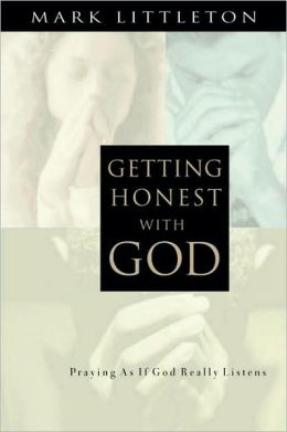 Getting Honest with God: Praying as If God Really Listens