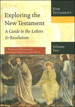 Exploring the New Testament: Volume 2, a Guide to the Letters and Revelation