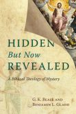 Book Cover Image. Title: Hidden but Now Revealed:  A Biblical Theology of Mystery, Author: G. K. Beale