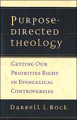 Purpose-Directed Theology: Getting Our Priorities Right in Evangelical Controversy