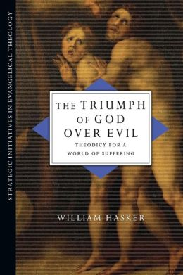 The Triumph of God over Evil: Theodicy for a World of Suffering