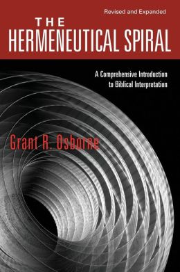 Hermeneutical Spiral: A Comprehensive Introduction to Biblical Interpretation