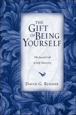 The Gift of Being Yourself: The Sacred Call to Self-Discovery David G. Benner and M. Basil Pennington