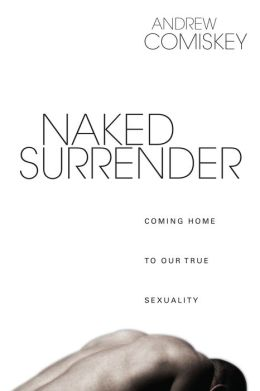 Naked Surrender: Coming Home to Our True Sexuality