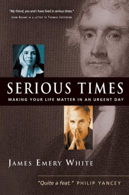 Serious Times: Making Your Life Matter in an Urgent Day