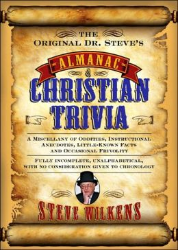 Original Dr. Steve's Almanac of Christian Trivia: A Miscellany of Oddities, Instructional Anecdotes, Little-Known Facts, and Occasional Frivolity