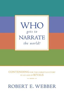 Who Gets to Narrate the World?: Contending for the Christian Story in an Age of Rivals