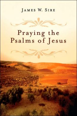 Praying The Psalms Of Jesus
