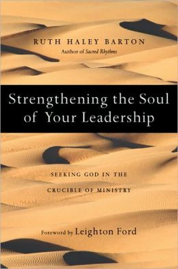Strengthening the Soul of Your Leadership: Seeking God in the Crucible of Ministry