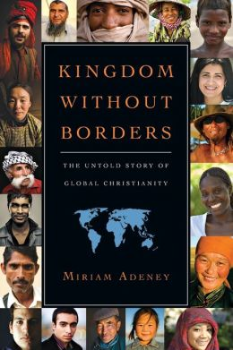 Kingdom Without Borders: The Untold Story of Global Christianity