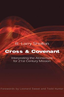 Cross and Covenant: Interpreting the Atonement for 21st Century Mission