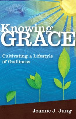 Knowing Grace: Cultivating a Lifestyle of Godliness
