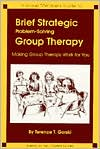 Brief Strategic Problem-Solving Group Therapy: Making Group Therapy Work for You