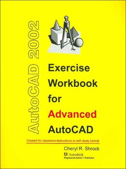 Exercise Workbook for Advanced AutoCAD 2002