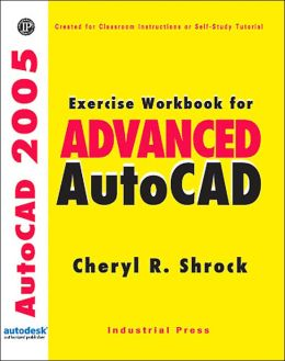 Exercise Workbook for Advanced AutoCAD 2005 (with CD-ROM)