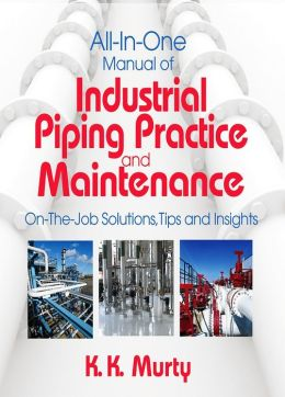 All-in-One Manual of Industrial Piping Practice and Maintenance: On-the-job solutions, tips and insights