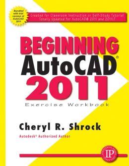 Beginning AutoCAD 2011 Exercise Workbook
