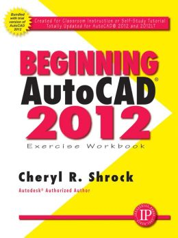 Beginning AutoCAD 2012 Exercise Workbook