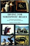 Diving for Northwest Relics: Identification and Dating of Bottles, Pottery and Marine Hardware