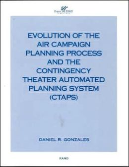 Evolution of the Air Campaign Planning Process and the Contingency Theater Automated Planning System (CTAPS)