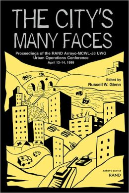 The City's Many Faces: Proccedings of the RAND Arroyo-MCWL-J8 UWG Urban Operations Conference, April 13-14, 1999