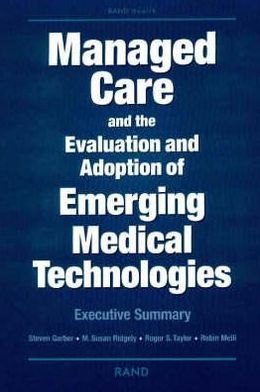 Managed Care and the Evaluation and Adoption of Emerging Medical Technologies: Executive Summary