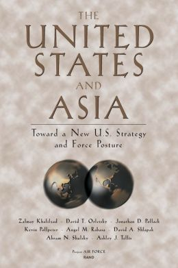 United States and Asia: Toward a New U. S. Strategy and Force Posture